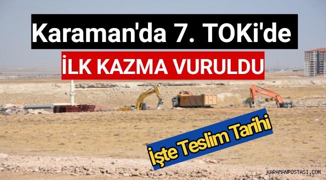 Karaman'da 7. TOKi Başladı! İşte Teslim Edilecek Tarih