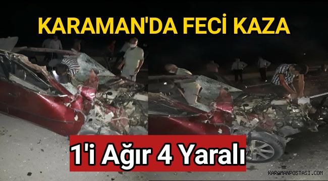 Karaman'da Feci Kaza 4 Yaralıdan 1'nin Durumu Ağır
