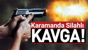 Karaman'da Silahlı Kavga 1 Kişi Silahla Vuruldu