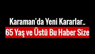 Karaman'da Yeni Kararlar..65 Yaş ve Üstü Bu Haber Size