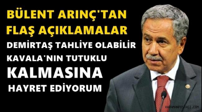 Arınç: Kavala'nın tutuklu kalmasına hayret ediyorum, Demirtaş'ın tahliyesi olabilir