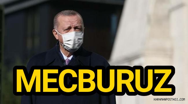 """Cumhurbaşkanı Erdoğan """"Mecburuz"""""""