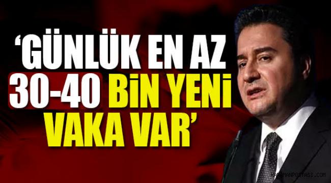 DEVA Partisi Genel Başkanı Ali Babacan: Günlük en az 30-40 bin yeni vaka var