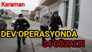 Karaman'da Dev Operasyonda 34 Gözaltı