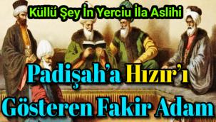 Hızır' (Aleyhisselam)'ı arayan padişah ve fakir adam arasında geçen mükemmel bir hikaye