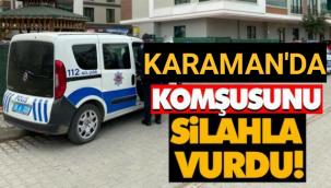 Karaman'da Komşusunu Silahla Vurdu