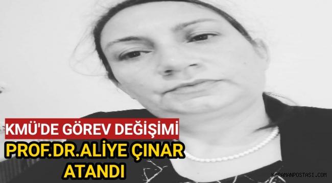 KMÜ'de Görev Değişimi,Prof.Dr.Aliye Çınar Atandı