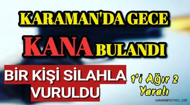 Karaman'da Gece Kana Bulandı 1i Ağır 2 Yaralı